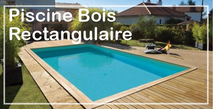 Piscine bois rectangulaire piscine hors sol bois for Piscine prefabriquee